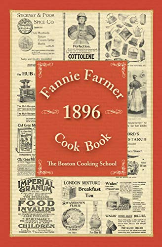 Fannie Farmer 1896 Cook Book: The Boston Cooking School by [Farmer, Fannie Merritt]