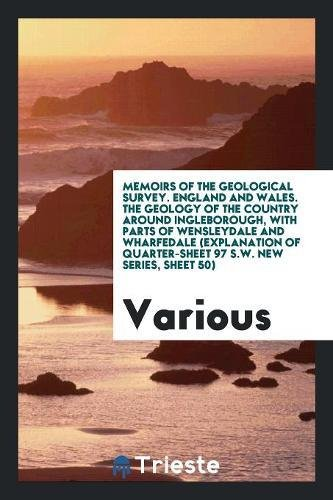 Download Memoirs of the Geological Survey. England and Wales. The Geology of the Country Around Ingleborough, with Parts of Wensleydale and Wharfedale ... Quarter-Sheet 97 S.W. New Series, Sheet 50) ebook