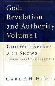 GOD, REVELATION AND AUTHORITY: Volume I God…