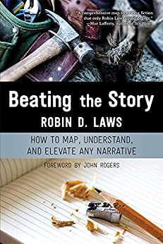 Beating the Story: How to Map, Understand, and Elevate Any Narrative by [Laws, Robin D.]