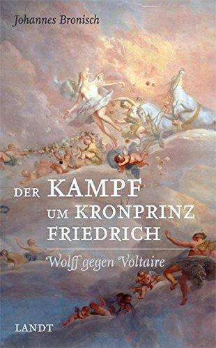 Der Kampf um Kronprinz Friedrich: Wolff gegen Voltaire
