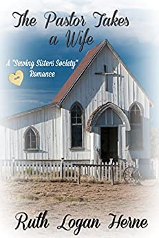 The Pastor Takes a Wife: Inspirational Historical fiction by bestselling author (Sewing Sisters Society Book 1) by [Logan Herne, Ruth]