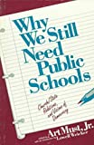 Why We Still Need Public Schools, , 0879757582