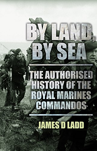 By Sea, By Land: The Authorised History of the Royal Marines