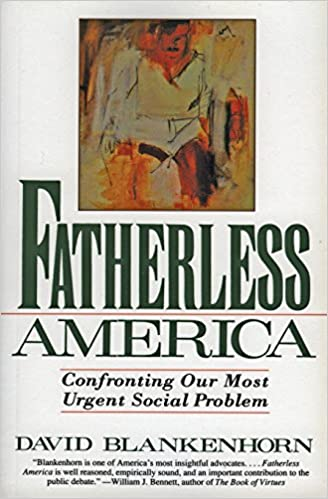 fatherless america david blankenhorn thesis She puts forth a startling thesis: united states is becoming what social historian david blankenhorn calls a fatherless fatherless america (1995.