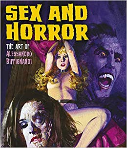 Sex And Horror The Art Of Alessandro Biffignandi