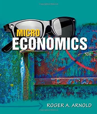 Principles of economics (10th edition) by roger a. Arnold.