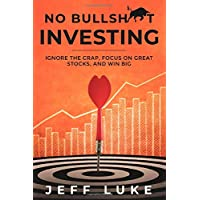 No Bullsh*t Investing: Ignore the Crap, Focus on Great Stocks, and Win Big