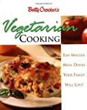 Betty Crocker's Vegetarian Cooking: Easy Meatless Main Dishes Your Family Will Love!