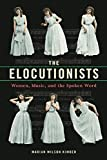 "Marian Wilson Kimber, ""The Elocutionists: Women, Music, and the Spoken Word"" (U Illinois Press, 2017)"