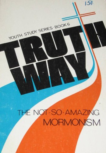 The not-so-amazing Mormonism (Truthway series)