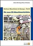 Sichere Maschinen in Europa - Teil 5 - Die neue EG-Maschinenrichtlinie: Kommentar zur EG-Maschinenrichtlinie 2006/42/EG