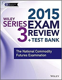 Wiley Series 3 Exam Review 2015 + Test Bank: The National Commodity Futures Examination (Wiley FINRA) 2nd edition by The Securities Institute of America, Inc. (2014)