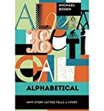 [ Alphabetical: How Every Letter Tells a Story by Rosen, Michael ( Author ) Jan-2015 Hardcover ]