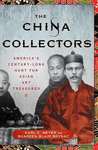 The China Collectors: America's Century-Long Hunt for Asian Art Treasures (Art The Treasure Hunt)