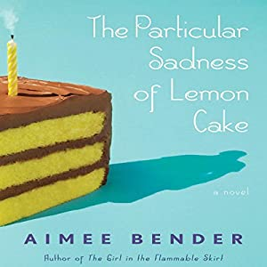 The Particular Sadness of Lemon Cake Audiobook