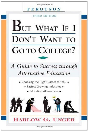 But What If I Don't Want to Go to College?: A Guide to Success Through Alternative Education by Unger Harlow G. (2006-09-01) Hardcover