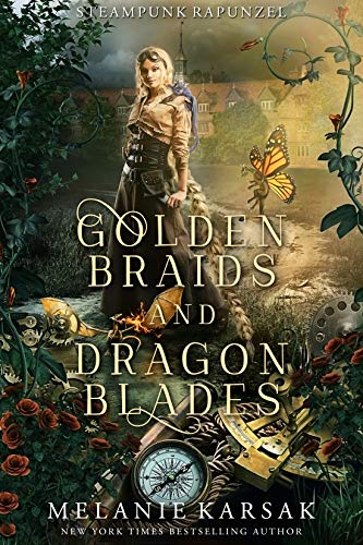Golden Braids and Dragon Blades: Steampunk Rapunzel (Steampunk Fairy Tales Book 4) by [Karsak, Melanie]