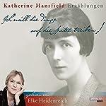 Ich will die Dinge auf die Spitze treiben!   Katherine Mansfield