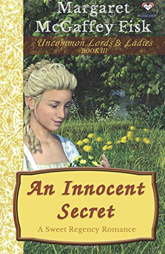 An Innocent Secret: A Sweet Regency Romance (Uncommon Lords and Ladies) (Volume 3) ebook