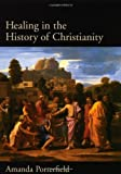 Healing in the History of Christianity, Amanda Porterfield, 0195157184