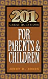 201 Great Questions for Parents and Children (Designed for Influence)