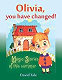 Children s books: Olivia, you have changed!: Magic Stories of this summer, Teach the child useful habits, Children book aged 4-8 years