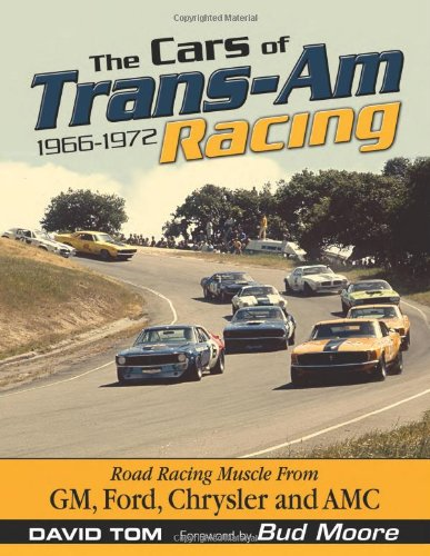 The Cars of Trans-Am Racing 1966-1972: Road Racing Muscle From GM, Ford, Chrysler, and - Racing Am Trans