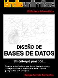 Diseño de Bases de Datos - Un enfoque práctico: Aprende a diseñar bases de datos desde el modelo conceptual hasta el modelo relacional con esta guía práctica con ejemplos