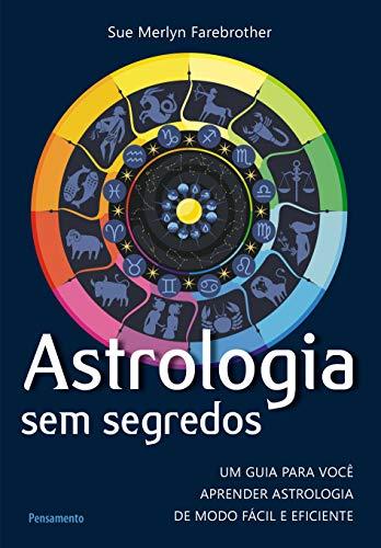 Astrologia sem Segredos: Um Guia Para Você Aprender Astrologia de Modo Fácil e Eficiente