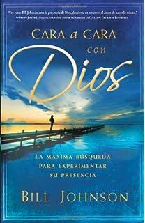 Cara a cara con Dios: La máxima búsqueda para experimentar su presencia (Spanish Edition