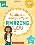 Girls' Life Guide to Being the Most Amazing You, Scholastic, Inc. Staff, 0545214947