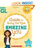 Girls' Life Guide To Being The Most Amazing You Sarah Wassner Flynn and Bill Thomas