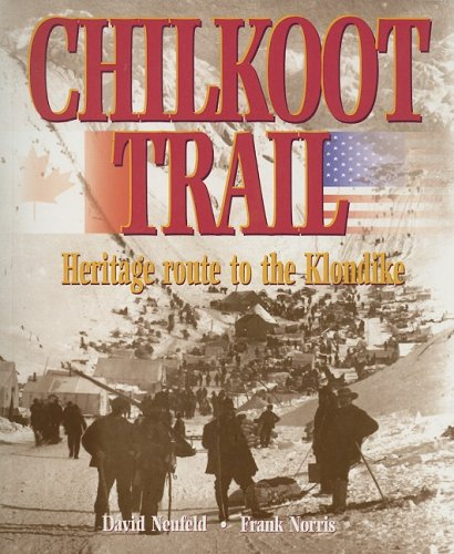 Chilkoot Trail: Heritage Route to the Klondike