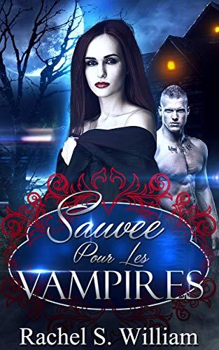 LITTÉRATURE SENTIMENTALE: SauvéE Pour Les Vampires: Alpha Male Shapeshifter Vampire Romantique (Paranormal Litterature Sentimentale Amour Romance) (French Edition)