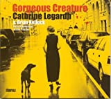 Gorgeous Creature by Legardh, Cathrine (2011-01-11)