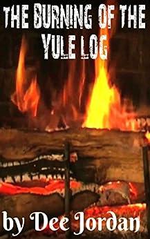 The Burning of the Yule Log (Christmas Is a Season Book 2009) by [Jordan, Dee]