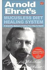Mucusless Diet Healing System by Arnold Ehret (2015-05-19) Mass Market Paperback