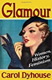 img - for Glamour: History, Women, Feminism by Carol Dyhouse (10-Feb-2011) Paperback book / textbook / text book
