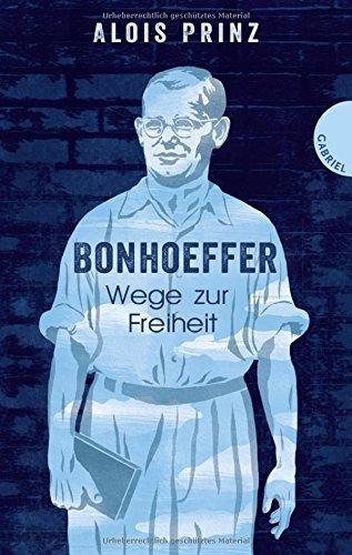 Bonhoeffer: Wege zur Freiheit