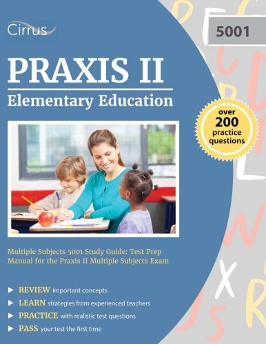 Praxis II Elementary Education Multiple Subjects 5001 Study Guide: Test Prep Manual for the Praxis II Multiple Subjects Exam by Cirrus Test Prep