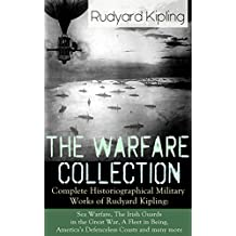 The Warfare Collection - Complete Historiographical Military Works of Rudyard Kipling: Sea Warfare, The Irish Guards in the Great War, A Fleet in Being, ... of the Fallen, The New Army in Training