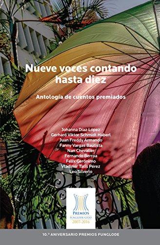 Nueve voces contando hasta diez: Colección Premios FUNGLODE/GFDD 2005-2016 Cuento (