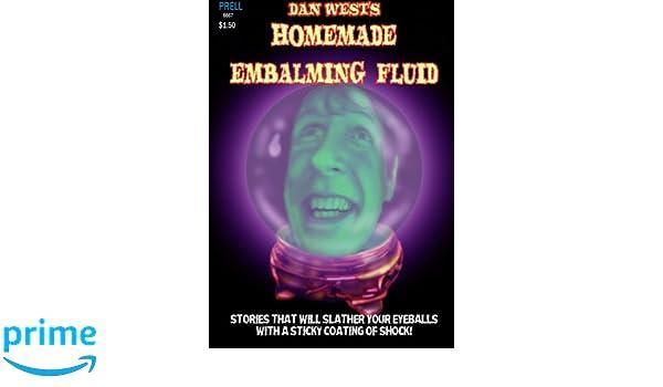 Homemade Embalming Fluid: Dan West: 9781304537942: Amazon