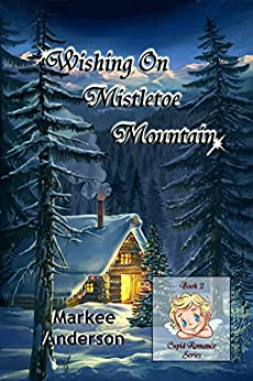 Wishing On Mistletoe Mountain (Cupid Romance Series Book 2) by [Anderson, Markee]