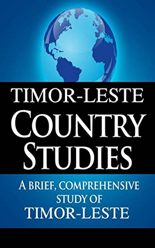 TIMOR-LESTE Country Studies: A brief, comprehensive study of Timor-Leste