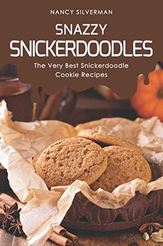 Snazzy Snickerdoodles: The Very Best Snickerdoodle Cookie Recipes