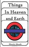 Things in Heaven and Earth, Merritt Abrash, 1438918224