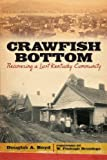 Crawfish Bottom: Recovering a Lost Kentucky Community (Kentucky Remembered: An Oral History Series), Douglas A. Boyd, 0813144337