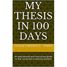 My Thesis In 100 Days: An educational and instructive guide to the successful university student